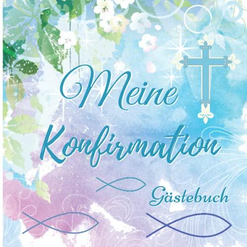 Meine Konfirmation Gästebuch: Elegantes Erinnerungsbuch zum Eintragen persönlicher Glückwünsche...