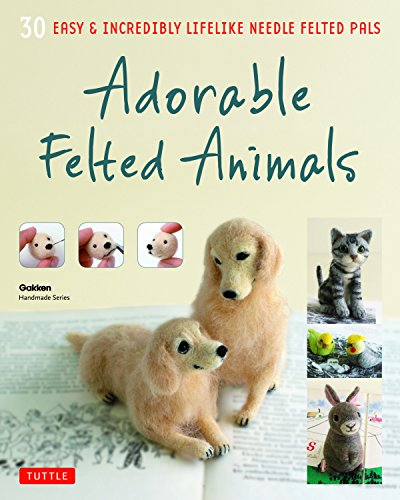 Adorable Felted Animals: 30 Easy and Incredibly Lifelike Needle Felted Pals: 30 Easy & Incredibly Lifelike Needle Felted Pals (Gakken Handmade)
