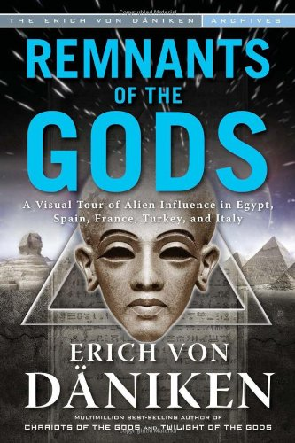 Remnants of the Gods: A Visual Tour of Alien Influence in Egypt, Spain, France, Turkey, and Italy