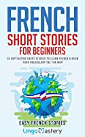 French Short Stories for Beginners: 20 Captivating Short Stories to Learn French & Grow Your Vocabulary the Fun Way!...