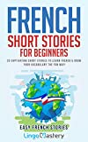 French Short Stories for Beginners: 20 Captivating Short Stories to Learn French & Grow Your Vocabulary the Fun Way! (Easy French Stories t. 1)