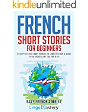 French Short Stories for Beginners: 20 Captivating Short Stories to Learn French & Grow Your Vocabulary the Fun Way! (Easy French Stories t. 1) (French Edition)