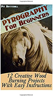 Pyrography For Beginners: 12 Creative Wood Burning Projects With Easy Instructions