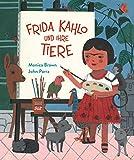 Frida Kahlo und ihre Tiere - Monica Brown