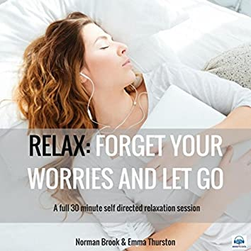 Relax: Forget Your Worries and Let Go