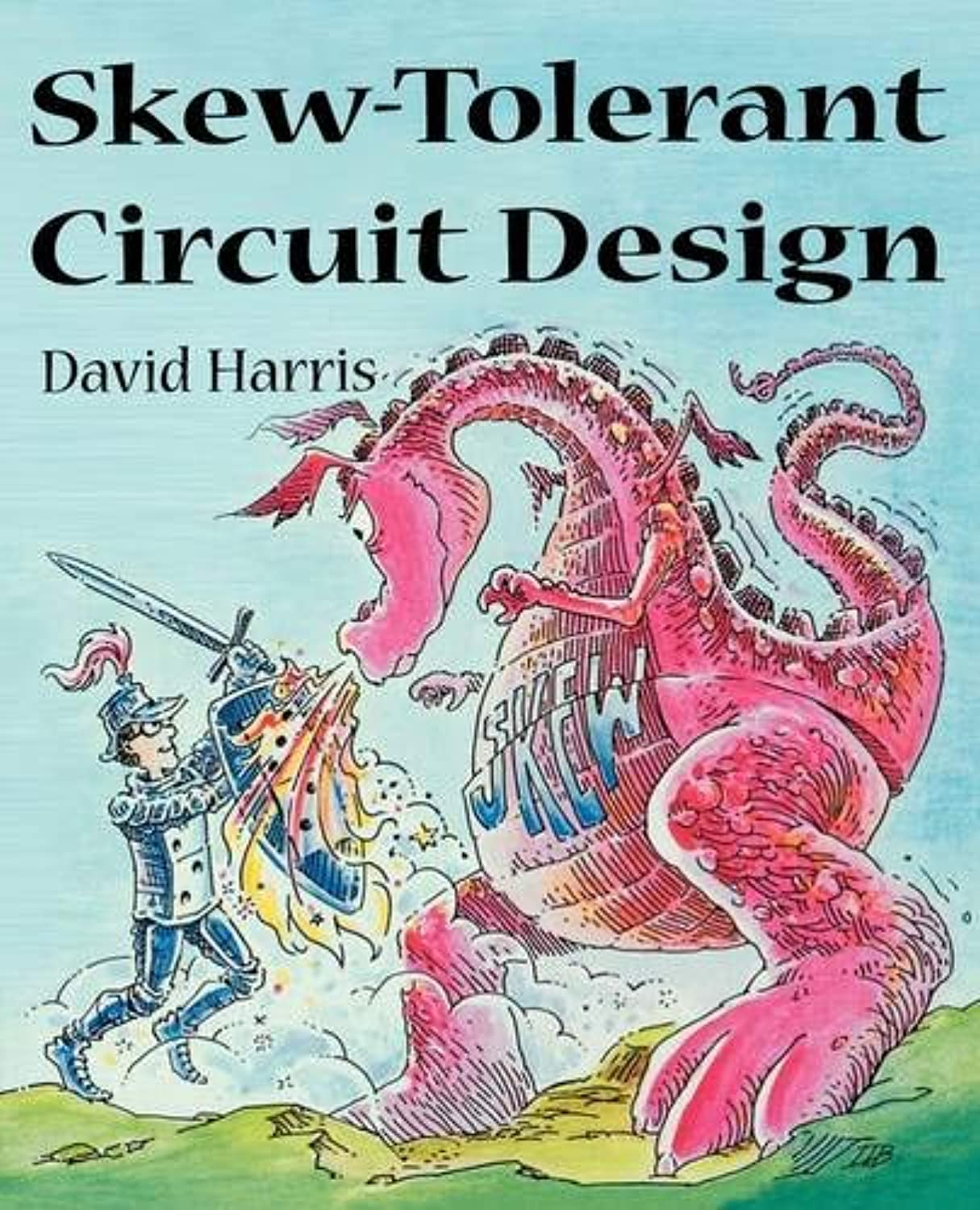 Skew-Tolerant Circuit Design (The Morgan Kaufmann Series in Computer Architecture and Design)