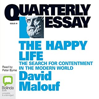 QE 41: The Happy Life     The Search for Contentment in the Modern World              By:                                                                                                                                 David Malouf                           Length: 2 hrs and 13 mins     1 rating     Overall 5.0