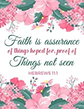 Hebrews 11:1 Faith Is Assurance Of Things Hoped For, Proof Of Things Not Seen: Composition Book Journal 8.5 X 11 Large (Christian Journals For Women to Write In) (Volume 13)