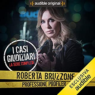 Tutti i casi giudiziari     Roberta Bruzzone: Professione Profiler              Di:                                                                                                                                 Roberta Bruzzone                               Letto da:                                                                                                                                 Roberta Bruzzone                      Durata:  4 ore e 13 min     116 recensioni     Totali 4,3