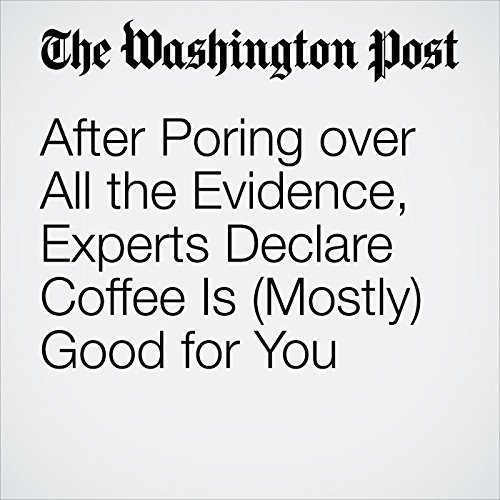 After Poring over All the Evidence, Experts Declare Coffee Is (Mostly) Good for You copertina