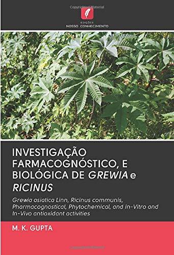 INVESTIGAÇÃO FARMACOGNÓSTICO, E BIOLÓGICA DE GREWIA e RICINUS: Grewia asiatica Linn, Ricinus communis, Pharmacognostical, Phytochemical, and in-Vitro and In-Vivo antioxidant activities