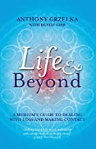Life & Beyond: A Medium's Guide to Dealing with Loss and Making Contact