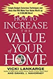 How to Increase the Value of Your Home: Simple, Budget-Conscious Techniques and Ideas That Will Make Your Home Worth Up to $100,000 More! (CLS.EDUCATION)