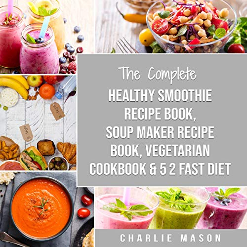 『The Complete Healthy Smoothie Recipe Book, Soup Maker Recipe Book, Vegetarian Cookbook & 5 2 Fast Diet』のカバーアート