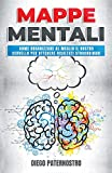 MAPPE MENTALI: Come organizzare al meglio il nostro cervello per ottenere risultati straordinari