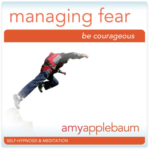 Powerfully Managing Fear (Self-Hypnosis & Meditation) audiobook cover art