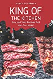 King of the Kitchen: Easy and Tasty Recipes That Men Can Make!