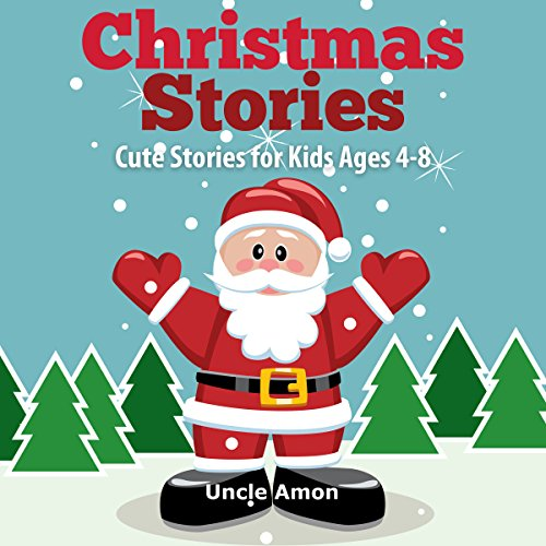 Christmas Stories: Cute Stories for Kids Ages 4-8 Audiobook By Uncle Amon cover art
