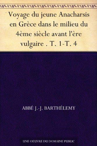 Couverture du livre Voyage du jeune Anacharsis en Grèce dans le milieu du 4ème siècle avant l'ère vulgaire . T. 1-T. 4