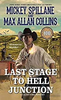 Last Stage to Hell Junction (A Caleb York Western Book 4) by [Mickey Spillane, Max Allan Collins]