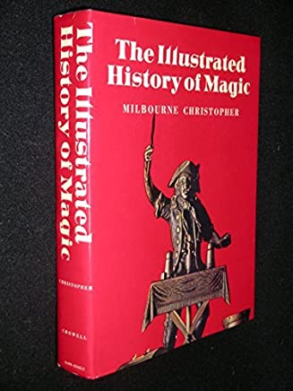 The Illustrated History of Magic by Milbourne Christopher (1973-11-30)