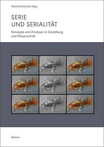 Serie und Serialität: Konzepte und Analysen in Gestaltung und Wissenschaft