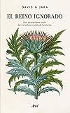 El reino ignorado: Una sorprendente visión del maravilloso mundo de las plantas (Ariel)