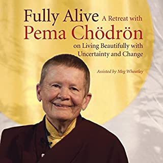 Fully Alive     A Retreat with Pema Chodron on Living Beautifully with Uncertainty and Change              By:                                                                                                                                 Pema Chödrön                               Narrated by:                                                                                                                                 Pema Chödrön                      Length: 4 hrs and 29 mins     4 ratings     Overall 5.0
