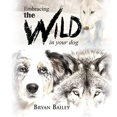 Embracing the Wild in Your Dog audiobook cover art