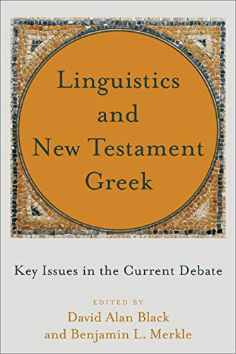 Linguistics and New Testament Greek: Key Issues in the Current Debate by [David Alan Black, Benjamin L. Merkle]