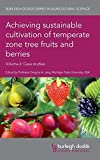 Achieving sustainable cultivation of temperate zone tree fruits and berries Volume 2: Case studies (Burleigh Dodds Series in Agricultural Science)