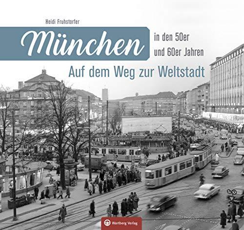 München in den 50er und 60er Jahren: Auf dem Weg zur Weltstadt
