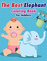 The Best Elephant Coloring Book For Kids: Great for Boys And Girls Fun with Toddlers