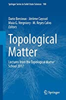Topological Matter: Lectures from the Topological Matter School 2017 (Springer Series in Solid-State Sciences, 190)