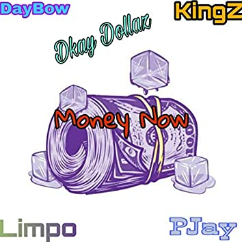 Money Now (feat. Daybow, Dkay Dollaz, Limpo & PJay)