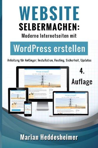 Website Selbermachen: Moderne Internetseiten mit WordPress erstellen: Anleitung für Anfänger, Installation, Hosting, Sicherheit, Updates (Die eigene ... vom Einsteiger zum Profi., Band 1)