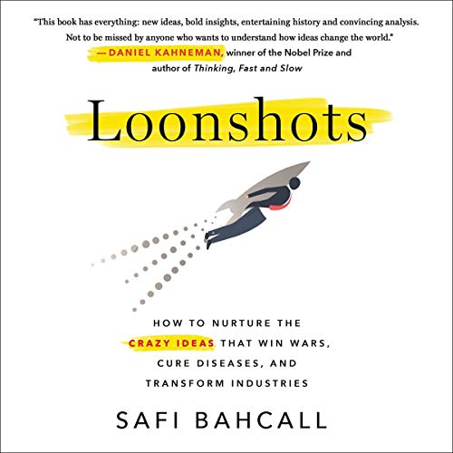 Loonshots     How to Nurture the Crazy Ideas That Win Wars, Cure Diseases, and Transform Industries              By:                                                                                                                                 Safi Bahcall                               Narrated by:                                                                                                                                 William Dufris,                                                                                        Safi Bahcall - prologue and introduction                      Length: 10 hrs and 14 mins     4 ratings     Overall 4.5