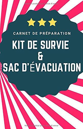 Kit de Survie & Sac d'Evacuation - Carnet de Note & Préparation:...