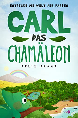 Carl das Chamäleon – Entdecke die Welt der Farben: Das Kinderbuch für Kinder ab 2 Jahren, um Farben spielerisch zu lernen und zu entdecken