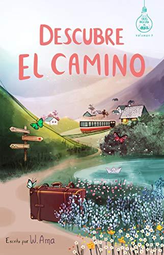 Descubre el camino (Serie Ideas en la casa del árbol. Volumen 7): Novela infantil-juvenil. Lectura de 8-9 a 11-12 años. Literatura Ficción. Libros para niñas y niños. (Spanish Edition)