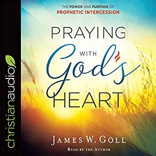 Praying with God's Heart     The Power and Purpose of Prophetic Intercession              By:                                                                                                                                 James W. Goll                               Narrated by:                                                                                                                                 James W. Goll                      Length: 7 hrs and 50 mins     10 ratings     Overall 4.8