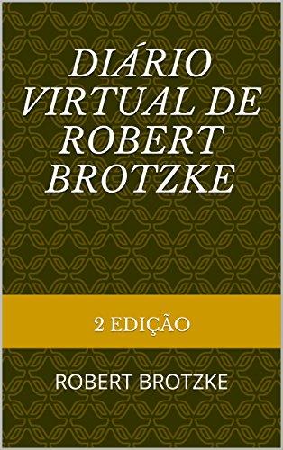 Diário Virtual de Robert Brotzke: ROBERT BROTZKE (Portuguese Edition)