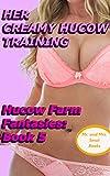 Her Creamy Hucow Training: Alpha Bulls and Innocent Hucows (Hucow Farm Fantasies Book 5)