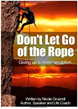 Don't Let Go of the Rope -: Giving Up is NOT an Option