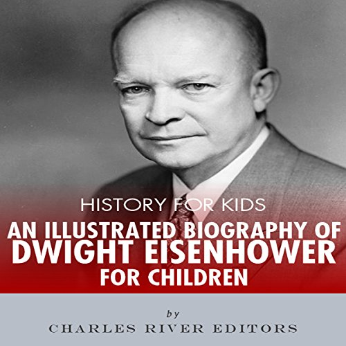 History for Kids: A Biography of Dwight D. Eisenhower for Children audiobook cover art