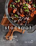 Foods You Can Cook on a Stockpot: Tasty Dishes That You Can Make with A Stockpot