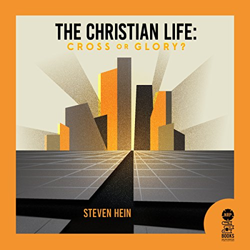 The Christian Life: Cross or Glory? cover art