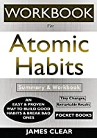 WORKBOOK For Atomic Habits: An Easy & Proven Way to Build Good Habits & Break Bad Ones