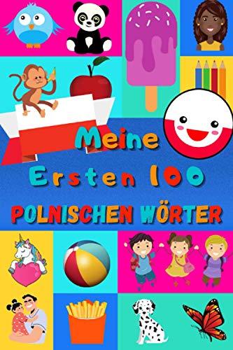 Meine ersten 100 Polnischen Wörter: Polnisch lernen für Kinder von 2 - 6 Jahren, Babys, Kindergarten | Bilderbuch : 100 schöne farbige Bilder mit Polnischen und Deutschen Wörtern