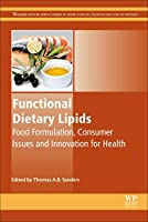 Functional Dietary Lipids: Food Formulation, Consumer Issues and Innovation for Health (Woodhead Publishing Series in Food Science, Technology and Nutrition)